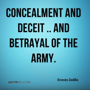 Ernesto Zedillo - concealment and deceit .. and betrayal of the army.