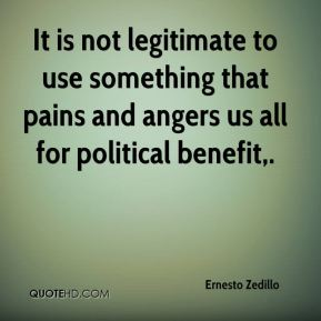 It is not legitimate to use something that pains and angers us all for political benefit.