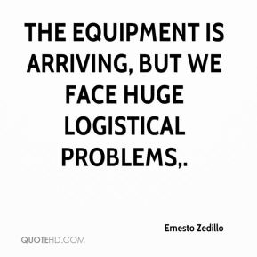 The equipment is arriving, but we face huge logistical problems.