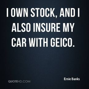 I own stock, and I also insure my car with Geico.