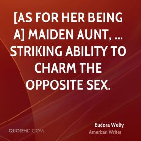 Eudora Welty - [As for her being a] Maiden Aunt, ... striking ability to charm the opposite sex.
