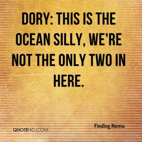 Dory: This is the Ocean silly, we're not the only two in here.
