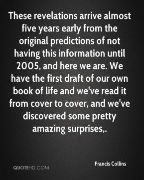 These revelations arrive almost five years early from the original predictions of not having this information until 2005, and here we are. We have the first draft of our own book of life and we've read it from cover to cover, and we've discovered some pretty amazing surprises.
