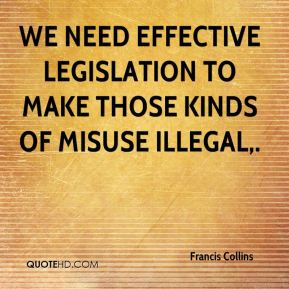 Francis Collins - We need effective legislation to make those kinds of misuse illegal.