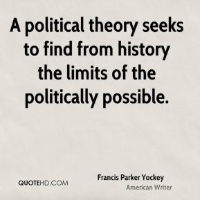 Francis Parker Yockey - A political theory seeks to find from history the limits of the politically possible.