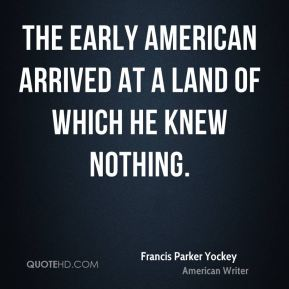 The early American arrived at a land of which he knew nothing.