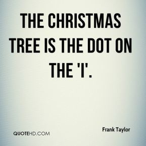 Frank Taylor - The Christmas tree is the dot on the 'i'.