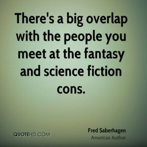 There's a big overlap with the people you meet at the fantasy and science fiction cons.