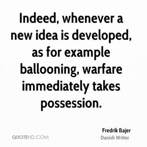 Indeed, whenever a new idea is developed, as for example ballooning, warfare immediately takes possession.