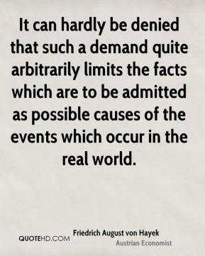 It can hardly be denied that such a demand quite arbitrarily limits the facts which are to be admitted as possible causes of the events which occur in the real world.