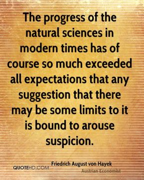 The progress of the natural sciences in modern times has of course so much exceeded all expectations that any suggestion that there may be some limits to it is bound to arouse suspicion.