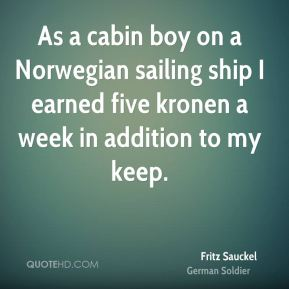 As a cabin boy on a Norwegian sailing ship I earned five kronen a week in addition to my keep.