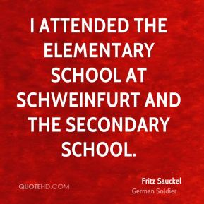 Fritz Sauckel - I attended the elementary school at Schweinfurt and the secondary school.