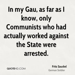 Fritz Sauckel - In my Gau, as far as I know, only Communists who had actually worked against the State were arrested.