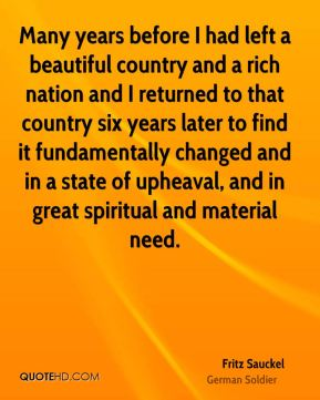 Many years before I had left a beautiful country and a rich nation and I returned to that country six years later to find it fundamentally changed and in a state of upheaval, and in great spiritual and material need.