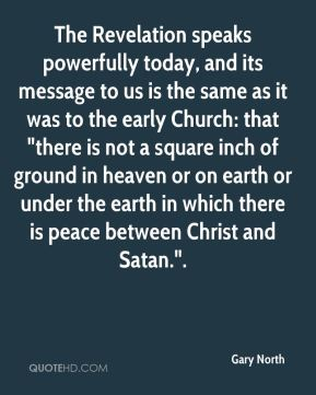 """The Revelation speaks powerfully today, and its message to us is the same as it was to the early Church: that """"there is not a square inch of ground in heaven or on earth or under the earth in which there is peace between Christ and Satan.""""."""