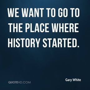 We want to go to the place where history started.