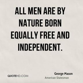 All men are by nature born equally free and independent.