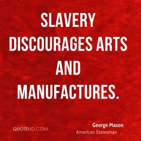 Slavery discourages arts and manufactures.