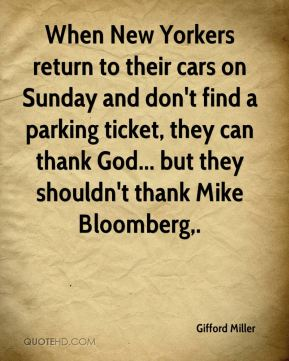 Gifford Miller - When New Yorkers return to their cars on Sunday and don't find a parking ticket, they can thank God... but they shouldn't thank Mike Bloomberg.
