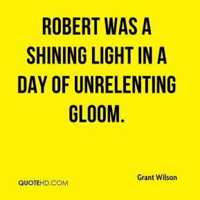 Robert was a shining light in a day of unrelenting gloom.