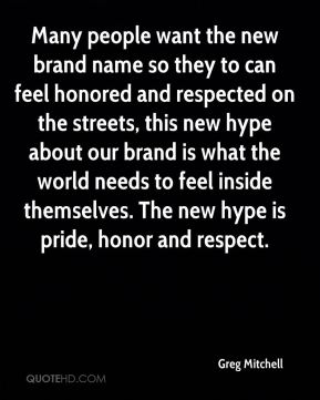Many people want the new brand name so they to can feel honored and respected on the streets, this new hype about our brand is what the world needs to feel inside themselves. The new hype is pride, honor and respect.