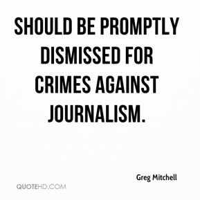 Greg Mitchell - should be promptly dismissed for crimes against journalism.