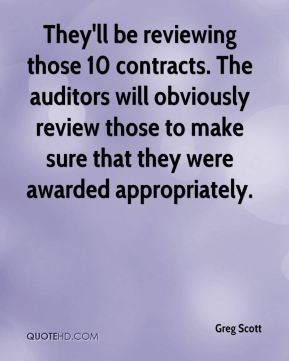 They'll be reviewing those 10 contracts. The auditors will obviously review those to make sure that they were awarded appropriately.