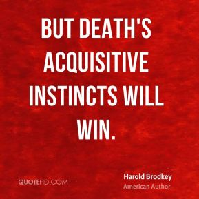 But death's acquisitive instincts will win.