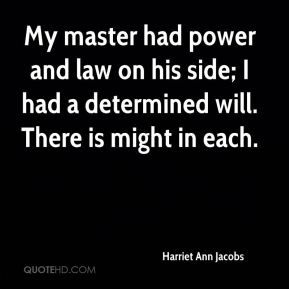 My master had power and law on his side; I had a determined will. There is might in each.