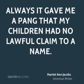 Always it gave me a pang that my children had no lawful claim to a name.