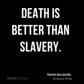 Harriet Ann Jacobs - Death is better than slavery.