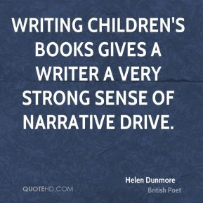 Helen Dunmore - Writing children's books gives a writer a very strong sense of narrative drive.