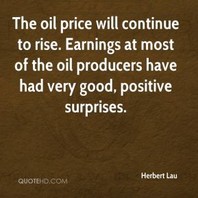 Herbert Lau - The oil price will continue to rise. Earnings at most of the oil producers have had very good, positive surprises.