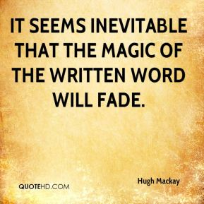 It seems inevitable that the magic of the written word will fade.