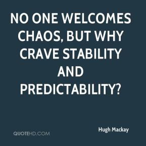 No one welcomes chaos, but why crave stability and predictability?