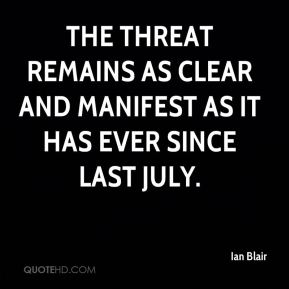 Ian Blair - The threat remains as clear and manifest as it has ever since last July.