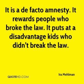 Ira Mehlman - It is a de facto amnesty. It rewards people who broke the law. It puts at a disadvantage kids who didn't break the law.