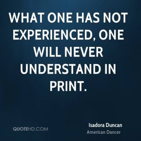 What one has not experienced, one will never understand in print.