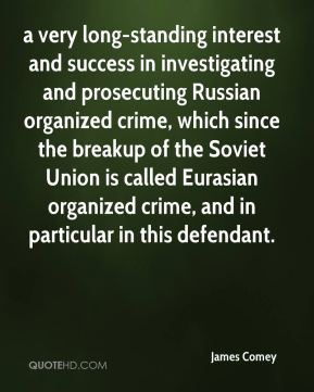 James Comey - a very long-standing interest and success in investigating and prosecuting Russian organized crime, which since the breakup of the Soviet Union is called Eurasian organized crime, and in particular in this defendant.