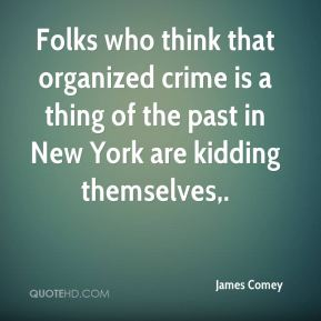 Folks who think that organized crime is a thing of the past in New York are kidding themselves.