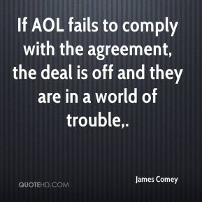 If AOL fails to comply with the agreement, the deal is off and they are in a world of trouble.