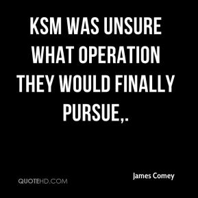James Comey - KSM was unsure what operation they would finally pursue.
