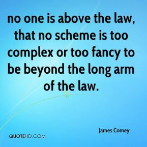 no one is above the law, that no scheme is too complex or too fancy to be beyond the long arm of the law.