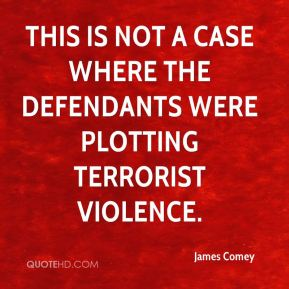 This is not a case where the defendants were plotting terrorist violence.
