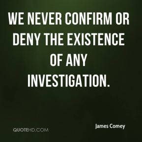 We never confirm or deny the existence of any investigation.