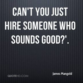 James Mangold - Can't you just hire someone who sounds good?'.