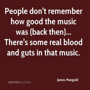 James Mangold - People don't remember how good the music was (back then)... There's some real blood and guts in that music.