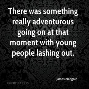 James Mangold - There was something really adventurous going on at that moment with young people lashing out.