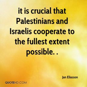 it is crucial that Palestinians and Israelis cooperate to the fullest extent possible. .